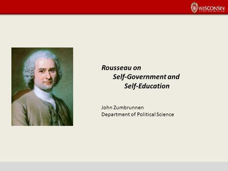 Rousseau on Self-Government and Self-Education John Zumbrunnen Department of Political Science.