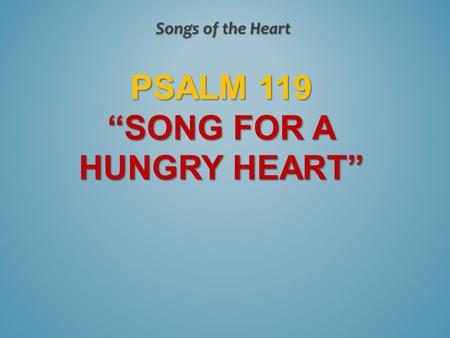 "PSALM 119 ""SONG FOR A HUNGRY HEART"" Songs of the Heart."