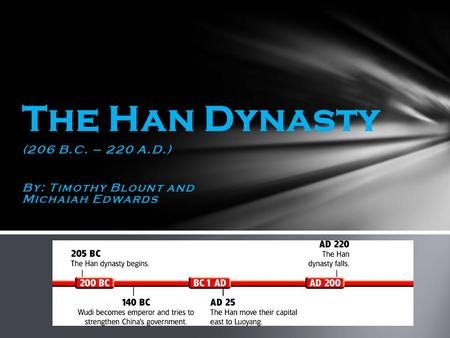 (206 B.C. – 220 A.D.) By: Timothy Blount and Michaiah Edwards The Han Dynasty.