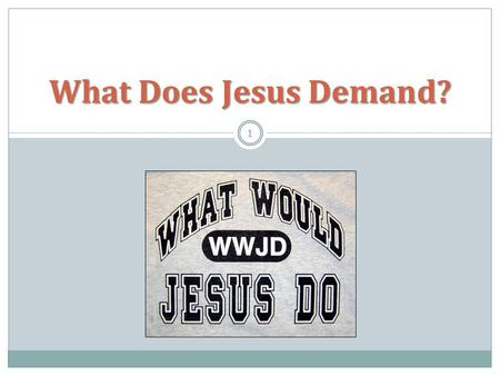What Does Jesus Demand? 1. John 13:15; 1 John 2:6; 1 Peter 2:21 2.