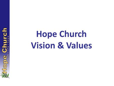 Hope Church Vision & Values. Focus on what is important.
