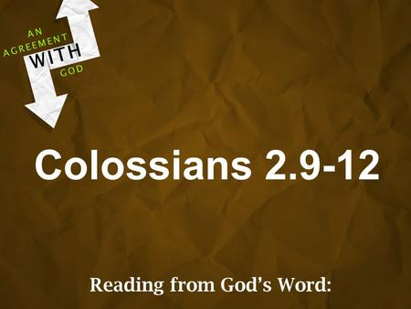 Colossians 2.9-12 AGREEMENT WITH GOD AN Reading from God's Word: