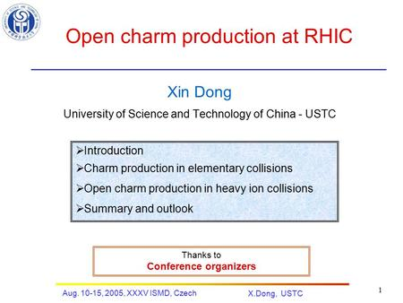 Aug. 10-15, 2005, XXXV ISMD, Czech X.Dong, USTC 1 Open charm production at RHIC Xin Dong University of Science and Technology of China - USTC  Introduction.