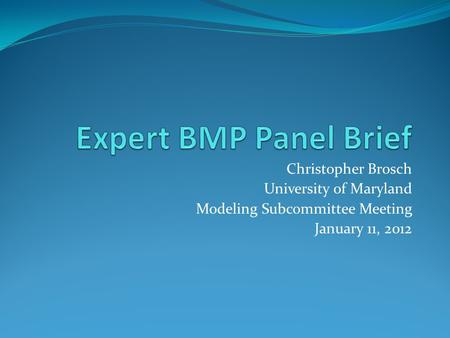 Christopher Brosch University of Maryland Modeling Subcommittee Meeting January 11, 2012.