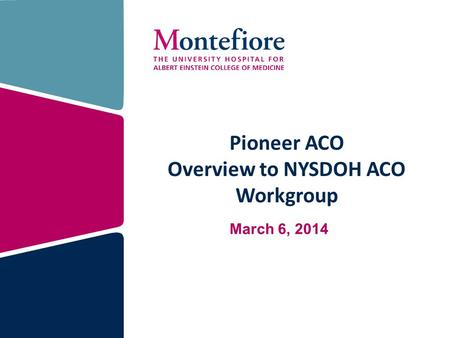 Pioneer ACO Overview to NYSDOH ACO Workgroup March 6, 2014.