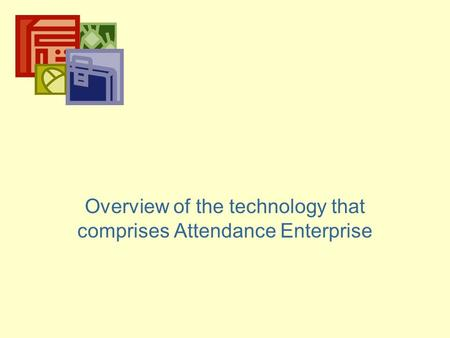Overview of the technology that comprises Attendance Enterprise.
