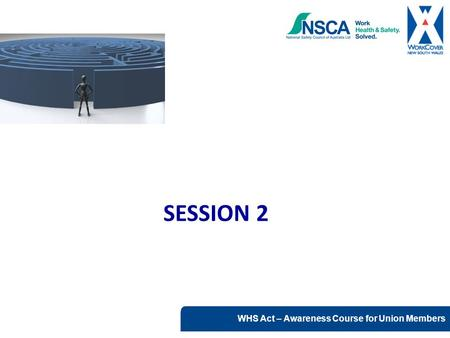 SESSION 2 Key points Module 4 covers consultation requirements under the WHS Act and relies on participants having completed Modules 1 – 3 of this course.