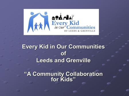 "Every Kid in Our Communities of Leeds and Grenville ""A Community Collaboration for Kids"""