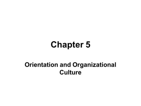 Chapter 5 Orientation and Organizational Culture.