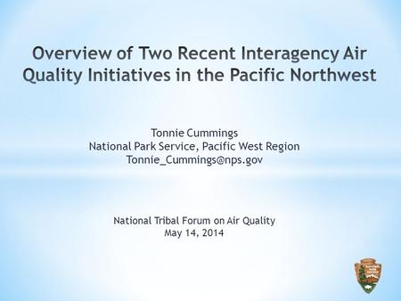 Tonnie Cummings National Park Service, Pacific West Region National Tribal Forum on Air Quality May 14, 2014.