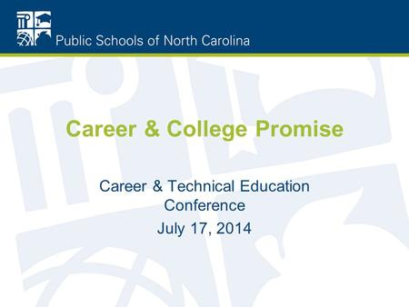Career & College Promise Career & Technical Education Conference July 17, 2014.