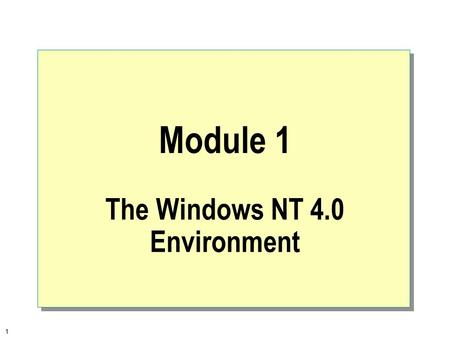1 Module 1 The Windows NT 4.0 Environment. 2  Overview The Microsoft Operating System Family Windows NT Architecture Overview Workgroups and Domains.