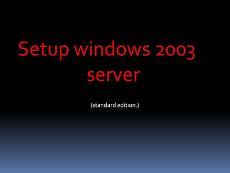 Setup windows 2003 server (standard edition.). Start the computer from the CD.