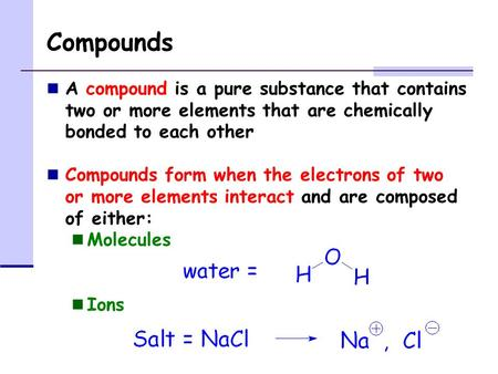 Compounds A compound is a pure substance that contains two or more elements that are chemically bonded to each other Compounds form when the electrons.