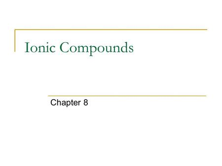 Ionic Compounds Chapter 8. Forming Chemical Bonds Chemical Bond: The force that holds two atoms together. Valence Electrons Opposite forces attract Octet.