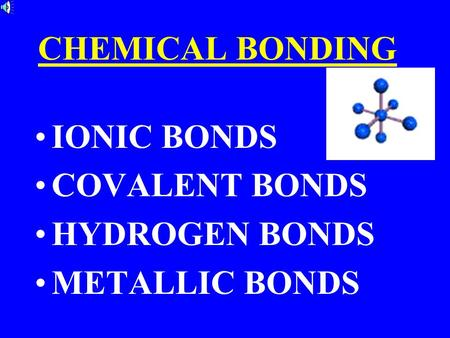 CHEMICAL BONDING IONIC BONDS COVALENT BONDS HYDROGEN BONDS