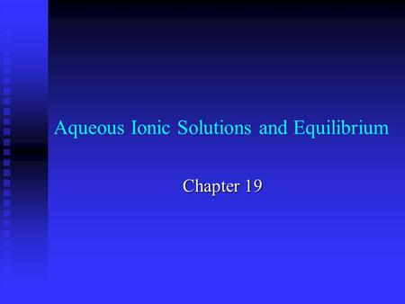 Aqueous Ionic Solutions and Equilibrium Chapter 19.