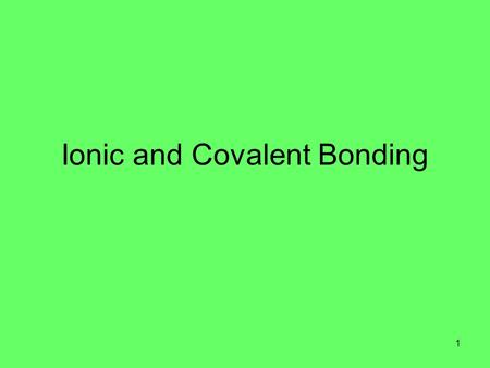 Ionic and Covalent Bonding 1. Bonding Atoms with unfilled valence shells are considered unstable. Atoms will try to fill their outer shells by bonding.