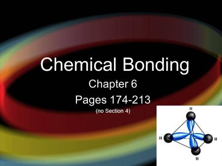 Chemical Bonding Chapter 6 Pages 174-213 (no Section 4)