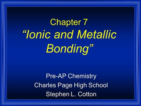 "Chapter 7 ""Ionic and Metallic Bonding"""