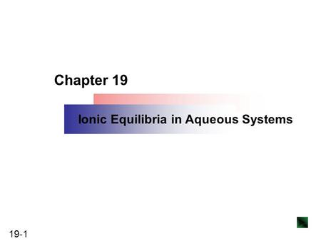 19-1 Copyright ©The McGraw-Hill Companies, Inc. Permission required for reproduction or display. Chapter 19 Ionic Equilibria in Aqueous Systems.