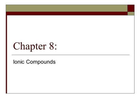 Chapter 8: Ionic Compounds.