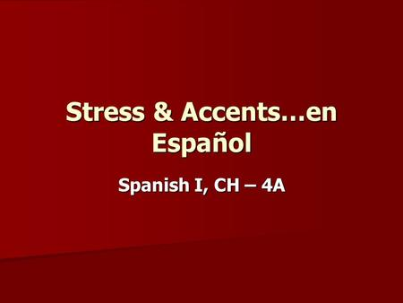 "Stress & Accents…en Español Spanish I, CH – 4A. RULE - #1 RULE - #1 –When words end in a vowel, the letter ""n"" or the letter ""s"", the natural stress is."