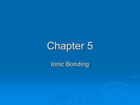 Chapter 5 Ionic Bonding. Ions Valence electrons: the electrons in the highest occupied energy level Valence electrons: the electrons in the highest occupied.