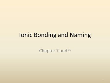 Ionic Bonding and Naming Chapter 7 and 9 1. SC1 Students will analyze the nature of matter and its classifications. SC1.b. Identify substances based on.