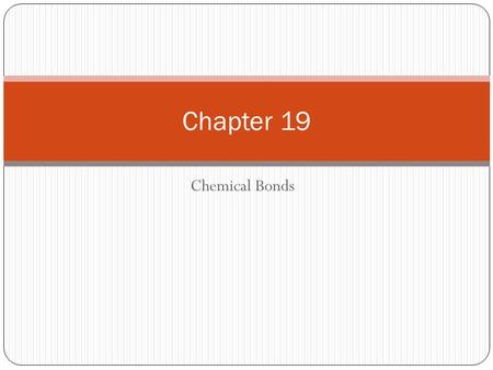 Chapter 19 Chemical Bonds.
