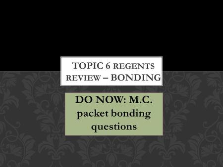 DO NOW: M.C. packet bonding questions. 1. Chemical compounds are formed when atoms are bonded together Breaking a chemical bond is an endothermic process.