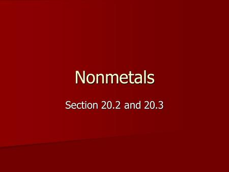 Nonmetals Section 20.2 and 20.3. Nonmetals Nonmetals- gases or brittle solids at room temperature. Nonmetals- gases or brittle solids at room temperature.