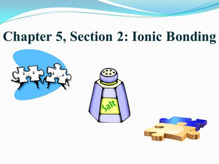 Chapter 5, Section 2: Ionic Bonding