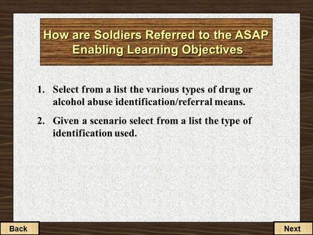 How are Soldiers Referred to the ASAP Enabling Learning Objectives 1.Select from a list the various types of drug or alcohol abuse identification/referral.
