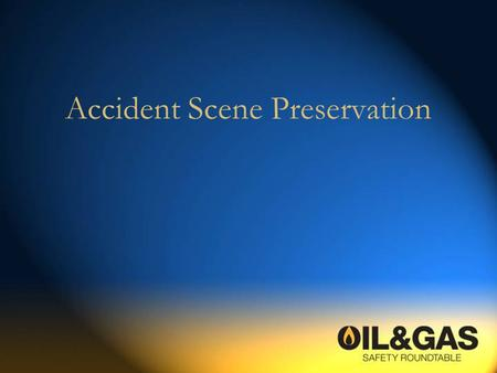 Accident Scene Preservation. Disclaimer This information is for guidance only and does not create additional legal obligation under OSHA regulations.
