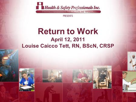 © 2011 Return to Work April 12, 2011 Louise Caicco Tett, RN, BScN, CRSP.