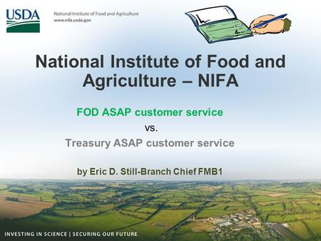 National Institute of Food and Agriculture – NIFA FOD ASAP customer service vs. Treasury ASAP customer service by Eric D. Still-Branch Chief FMB1.
