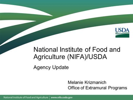 Agency Update National Institute of Food and Agriculture (NIFA)/USDA Melanie Krizmanich Office of Extramural Programs.