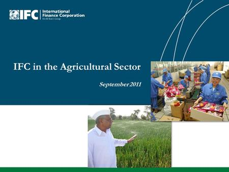 IFC in the Agricultural Sector September 2011. Food Financial Crisis 1 SOURCE: World Development Report 2008: Agriculture for Development; World Bank.