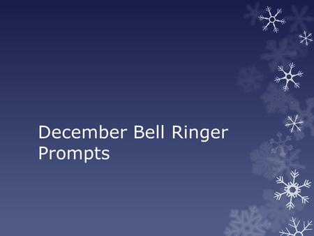 December Bell Ringer Prompts. December 1 st, 2014 New ACT vocabulary! Write down the part of speech and definition. Leave 2 to 3 lines between definitions.