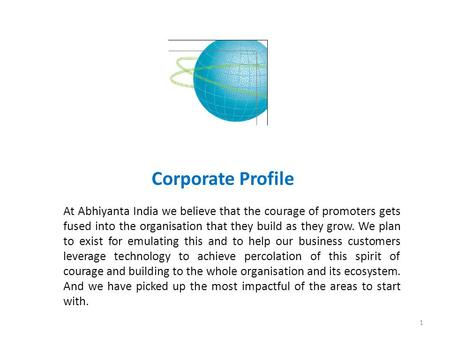 Corporate Profile At Abhiyanta India we believe that the courage of promoters gets fused into the organisation that they build as they grow. We plan to.