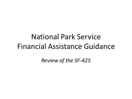National Park Service Financial Assistance Guidance Review of the SF-425.