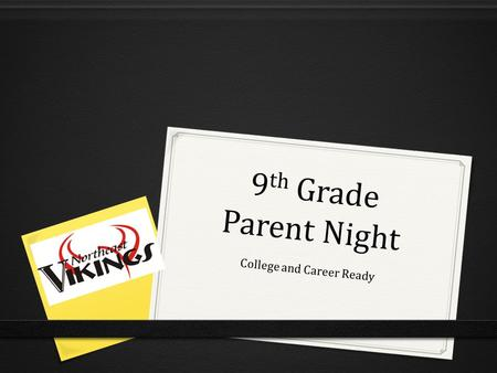 9 th Grade Parent Night College and Career Ready.