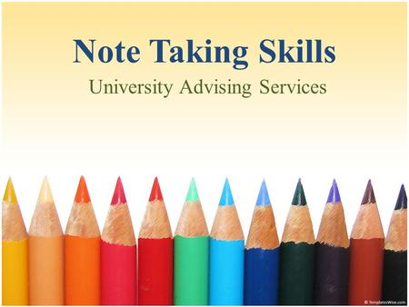 Note Taking Skills University Advising Services. Most Important* *Review your notes within 24 hours of taking them.