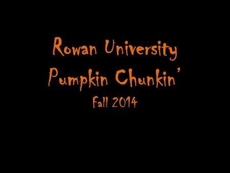 Rowan University Pumpkin Chunkin' Fall 2014. This Event Includes: Pumpkin launching DJ Free food Free t-shirts Pumpkin carving contest Cash prizes Networking.