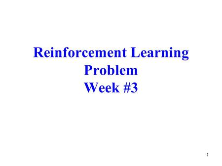 1 Reinforcement Learning Problem Week #3. Figure reproduced from the figure on page 52 in reference [1] 2 Reinforcement Learning Loop state Agent Environment.