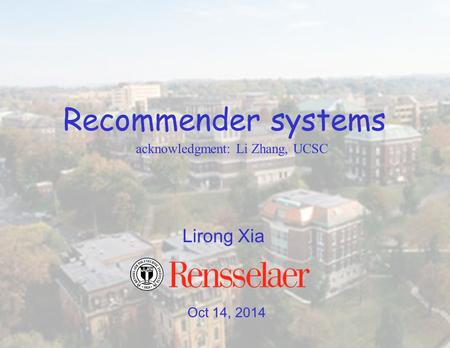 Oct 14, 2014 Lirong Xia Recommender systems acknowledgment: Li Zhang, UCSC.