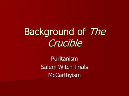 Background of The Crucible Puritanism Salem Witch Trials McCarthyism.