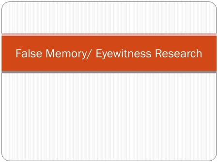 False Memory/ Eyewitness Research. Flashbulb Memories Flashbulb Memories – Unusually vivid and detailed recollections of momentous events. Examples What.