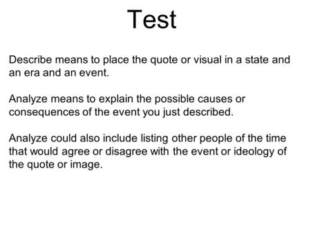 Review for Unit 4A Test Describe means to place the quote or visual in a state and an era and an event. Analyze means to explain the possible causes or.